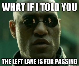 what if i told you the left lane is for passing